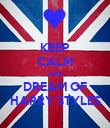 KEEP CALM AND DREAM OF HARRY STYLES - Personalised Poster large
