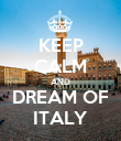 KEEP CALM AND DREAM OF ITALY - Personalised Poster small