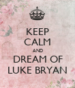 KEEP CALM AND DREAM OF LUKE BRYAN - Personalised Poster large