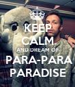 KEEP CALM AND DREAM OF  PARA-PARA PARADISE - Personalised Poster large