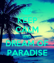 KEEP CALM AND DREAM OF PARADISE - Personalised Poster large