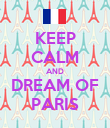 KEEP CALM AND DREAM OF PARIS - Personalised Poster large