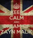 KEEP CALM AND DREAM OF ZAYN MALIK - Personalised Poster large