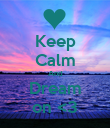 Keep Calm And Dream on <3 - Personalised Poster large