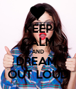 KEEP CALM AND DREAM  OUT LOUD - Personalised Poster large