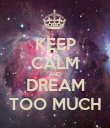 KEEP CALM AND DREAM TOO MUCH - Personalised Poster large