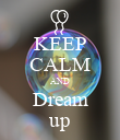 KEEP CALM AND Dream up - Personalised Poster large