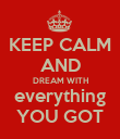 KEEP CALM AND DREAM WITH everything YOU GOT - Personalised Poster large
