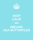 KEEP CALM AND DREAMS ASA BUTTERFILED - Personalised Poster large