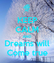 KEEP CALM AND Dreams will Come true - Personalised Poster large