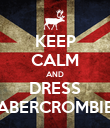 KEEP CALM AND DRESS ABERCROMBIE - Personalised Poster large