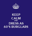 KEEP CALM AND DRESS AS 60'S BURGLARS - Personalised Poster large
