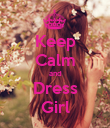 Keep Calm and Dress Girl - Personalised Poster large