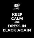 KEEP CALM AND DRESS IN BLACK AGAIN - Personalised Poster large