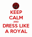 KEEP CALM AND DRESS LIKE A ROYAL - Personalised Poster large