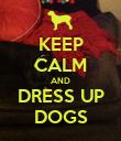 KEEP CALM AND DRESS UP DOGS - Personalised Poster large