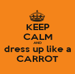 KEEP CALM AND dress up like a CARROT - Personalised Poster large