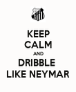 KEEP CALM AND DRIBBLE  LIKE NEYMAR - Personalised Poster large