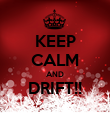 KEEP CALM AND DRIFT!!  - Personalised Poster large