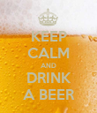 KEEP CALM AND DRINK A BEER - Personalised Poster large
