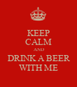 KEEP CALM AND DRINK A BEER WITH ME - Personalised Poster large