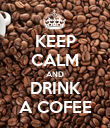 KEEP CALM AND DRINK A COFEE - Personalised Poster large