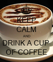 KEEP CALM AND DRINK A CUP  OF COFFEE - Personalised Poster large
