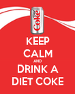 KEEP CALM AND DRINK A DIET COKE - Personalised Poster large