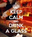 KEEP CALM AND DRINK A GLASS - Personalised Poster large