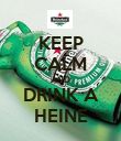 KEEP CALM AND DRINK A HEINE - Personalised Poster large