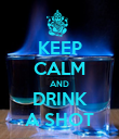 KEEP CALM AND DRINK A SHOT - Personalised Poster large