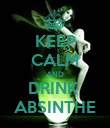 KEEP CALM AND DRINK  ABSINTHE - Personalised Poster large