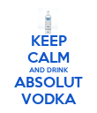 KEEP CALM AND DRINK ABSOLUT VODKA - Personalised Poster large