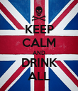 KEEP CALM AND DRINK ALL - Personalised Poster large