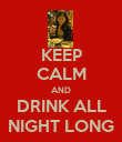 KEEP CALM AND DRINK ALL NIGHT LONG - Personalised Poster large