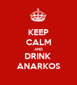 KEEP CALM AND DRINK  ANARKOS - Personalised Poster large