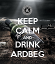 KEEP CALM AND DRINK ARDBEG - Personalised Poster large
