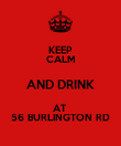KEEP CALM AND DRINK AT  56 BURLINGTON RD - Personalised Poster large