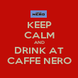 KEEP CALM AND DRINK AT CAFFE NERO - Personalised Poster large