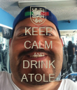 KEEP CALM AND DRINK ATOLE - Personalised Poster large