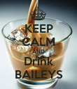 KEEP CALM AND Drink BAILEYS - Personalised Poster large