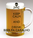 KEEP CALM AND DRINK BEER PA CARALHO - Personalised Poster large