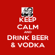 KEEP CALM AND DRINK BEER & VODKA - Personalised Poster large