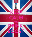 KEEP CALM AND DRINK  BOOST - Personalised Poster large