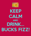 KEEP CALM AND DRINK... BUCKS FIZZ! - Personalised Poster large
