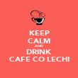 KEEP CALM AND DRINK CAFE CO LECHI - Personalised Poster large