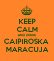 KEEP CALM AND DRINK CAIPIROSKA  MARACUJA - Personalised Poster large