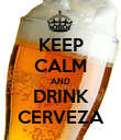 KEEP CALM AND DRINK CERVEZA - Personalised Poster large