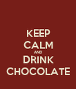 KEEP CALM AND DRINK CHOCOLATE - Personalised Poster large