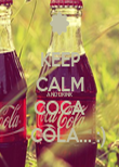 KEEP CALM AND DRINK COCA     COLA... :) - Personalised Poster large